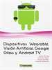 Portada del libro Dispositivos Wearables, Vision artificial, Google Glass y Android TV