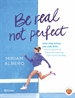 Portada del libro Be real, not perfect