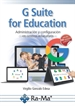 Portada del libro G Suite for Education. Administración y configuración de aplicaciones educativas
