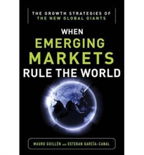 Books Frontpage When Emerging Markets Rule The World: The Growth Strategies Of The New Global Giants