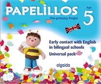 Books Frontpage Papelillos: Pre-Primary proyect. Early contact with English in bilingual schools. Age 5. Universal Pack